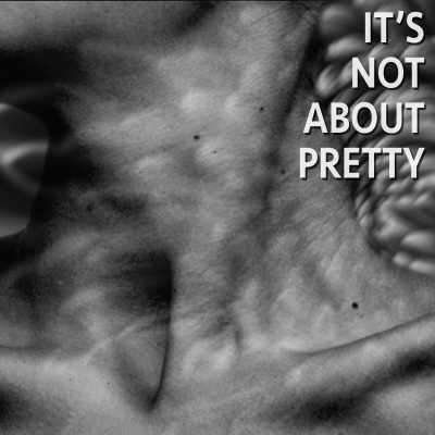 IT'S NOT ABOUT PRETTY